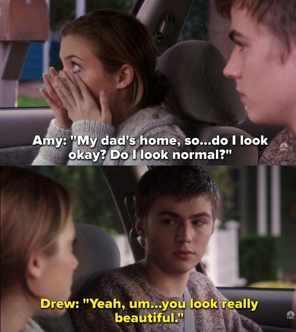 Amy asks if she looks okay and normal to face her dad and Drew says she looks really beautiful