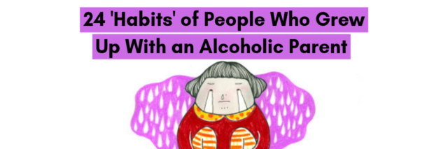24 'Habits' of People Who Grew Up With an Alcoholic Parent