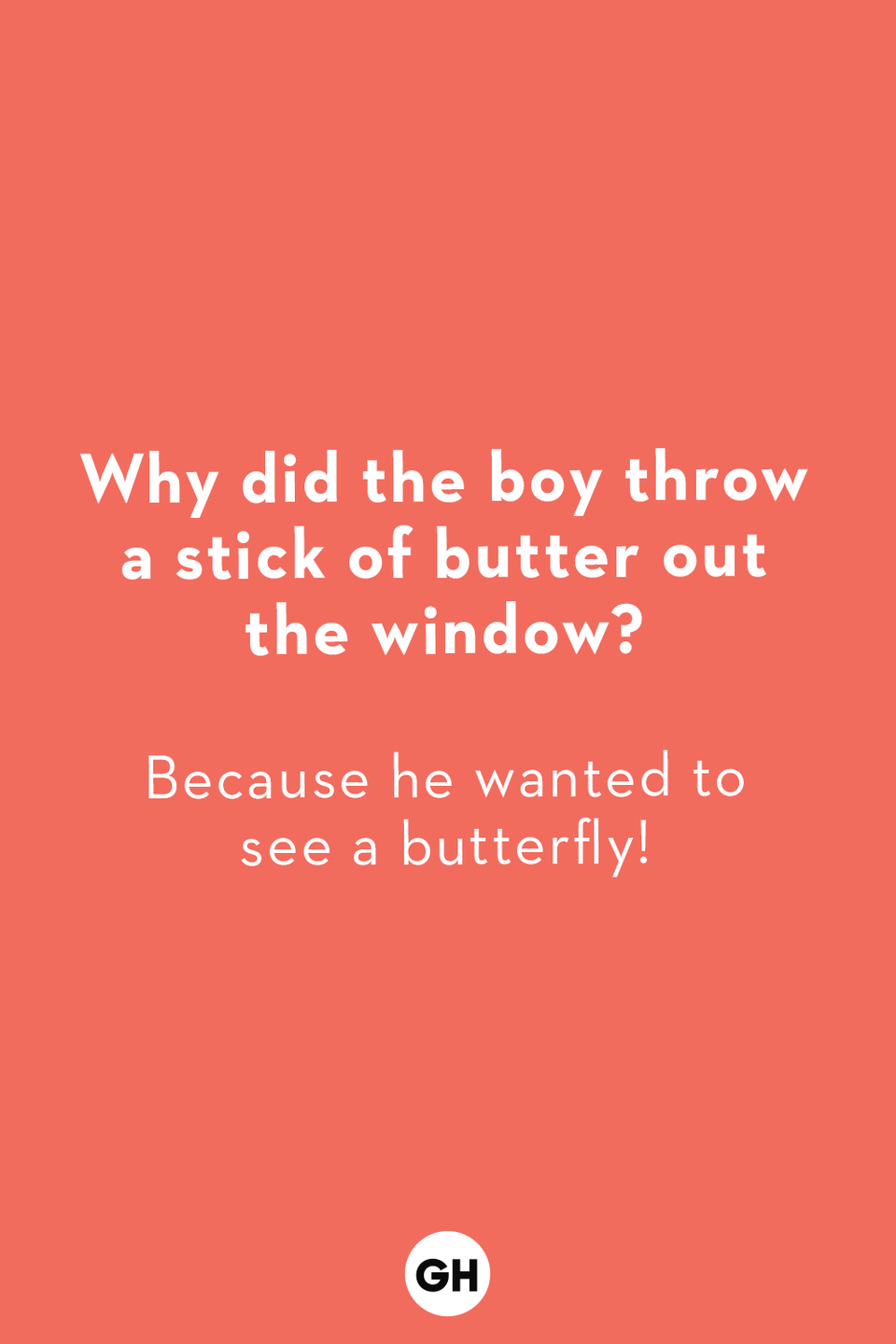 <p>Because he wanted to see a butterfly!</p>