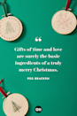 <p>Gifts of time and love are surely the basic ingredients of a truly merry Christmas.</p>