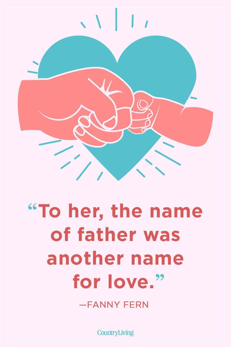 "<p>""To her, the name of father was another name for love.""</p>"