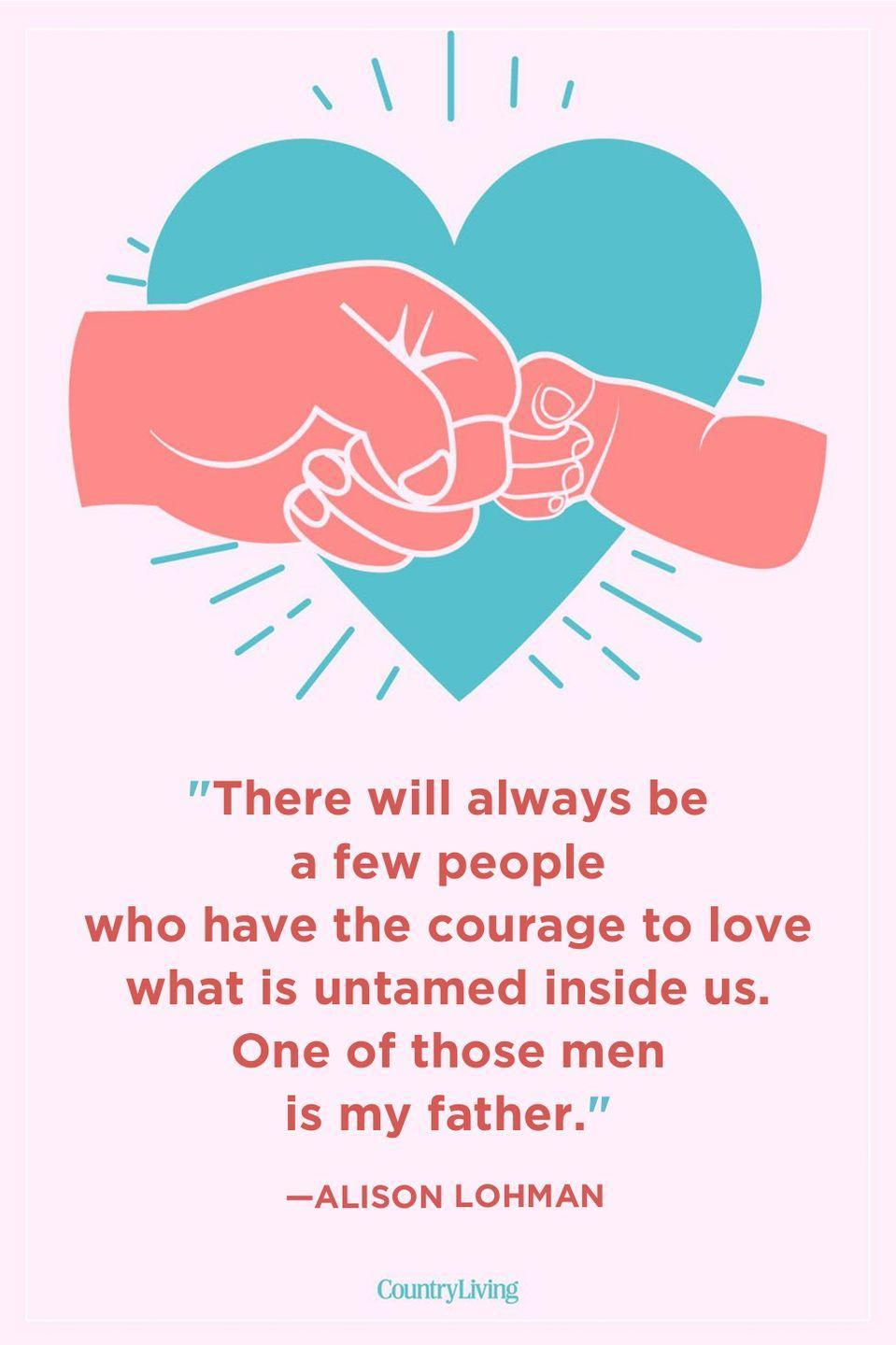 """<p>""""There will always be a few people who have the courage to love what is untamed inside us. One of those men is my father.""""</p>"""