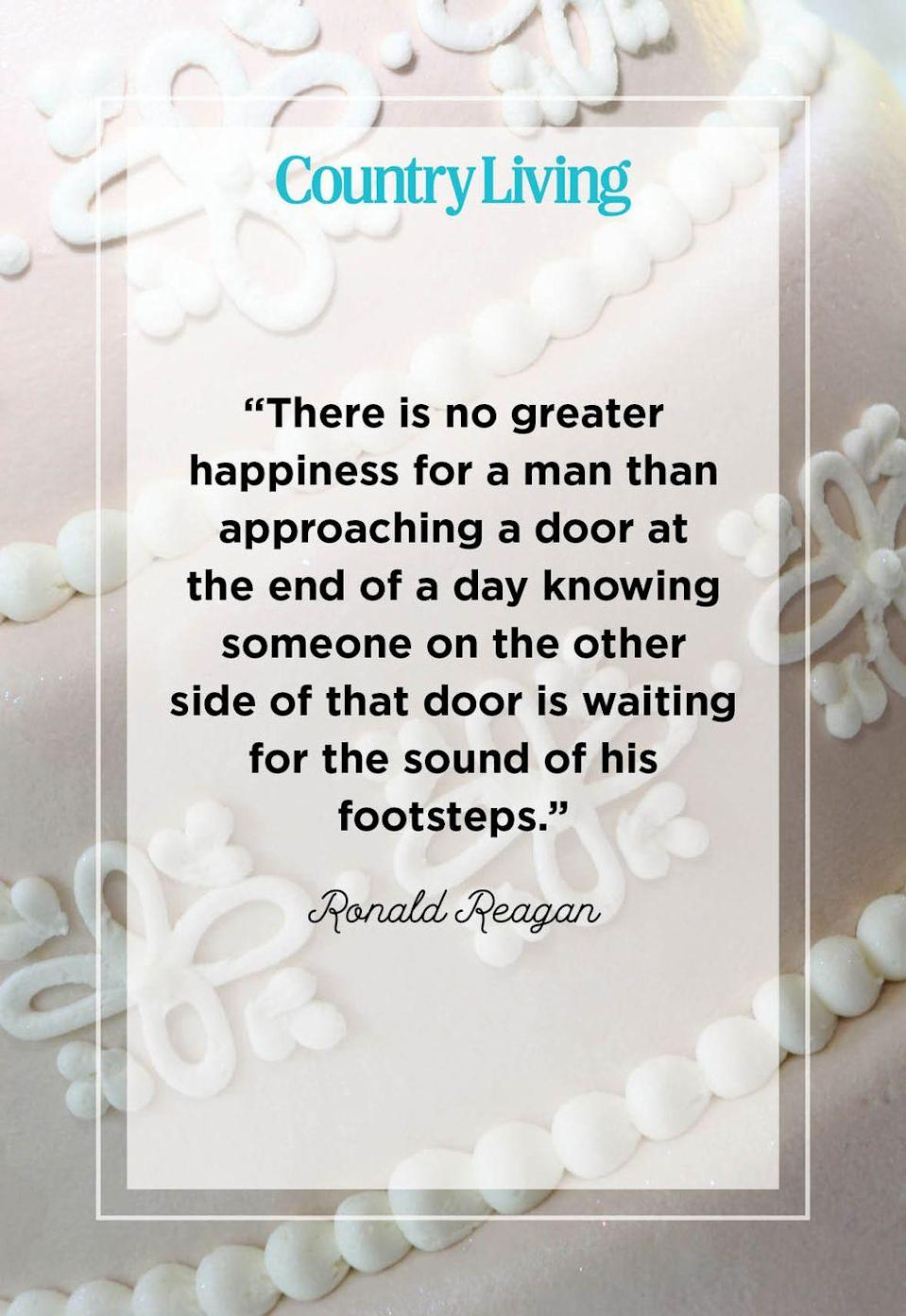 """<p>""""There is no greater happiness for a man than approaching a door at the end of a day knowing someone on the other side of that door is waiting for the sound of his footsteps.""""</p>"""