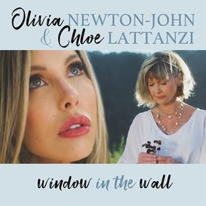 """OLIVIA NEWTON-JOHN & DAUGHTER CHLOE LATTANZI TO RELEASE """"WINDOW IN THE WALL"""" – AN ANTHEM TO UNIFY & HEAL - ON GREENHILL RECORDS FRIDAY, JANUARY 22, 2021"""