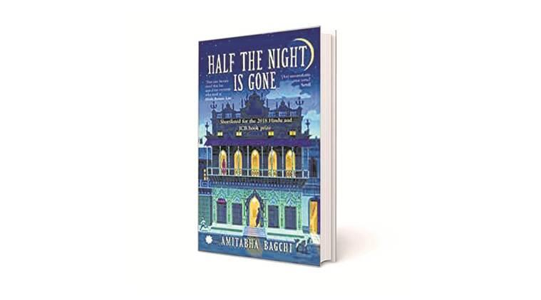 DSC Prize for South Asian Literature, Amitabha Bagchi, Half the Night is Gone, indian express book review, book review