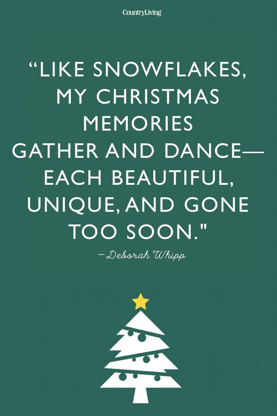 """<p>""""Like snowflakes, my Christmas memories gather and dance—each beautiful, unique, and gone too soon.""""</p>"""