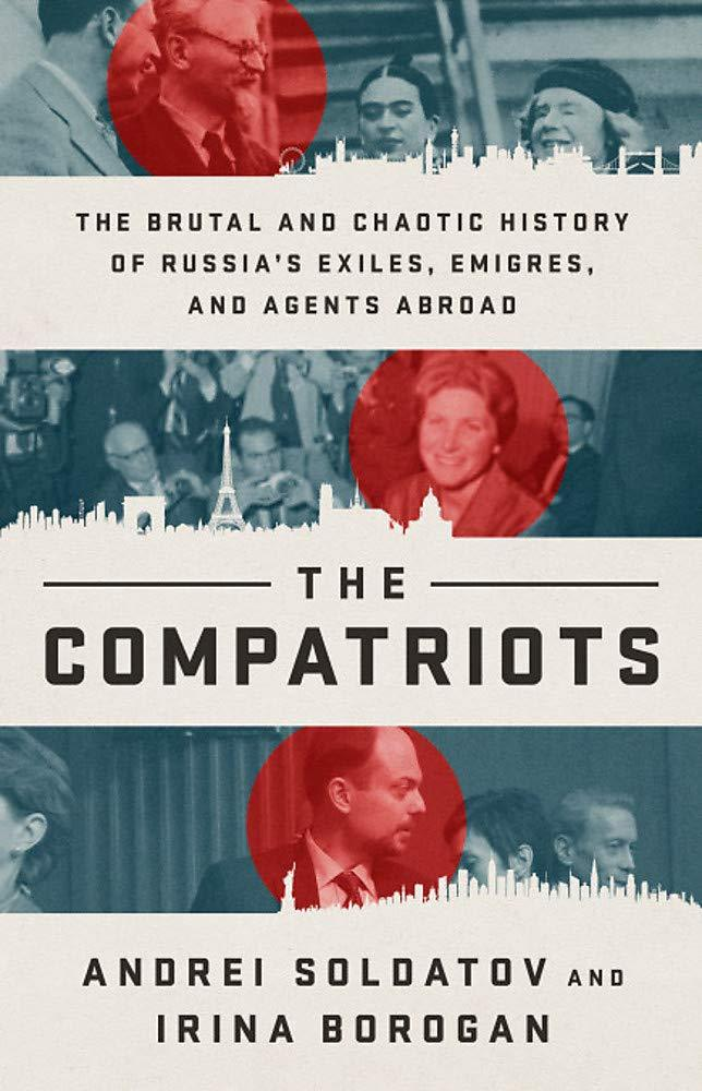 """The Compatriots: The Brutal and Chaotic History of Russia's Exiles, Émigrés, and Agents Abroad"""