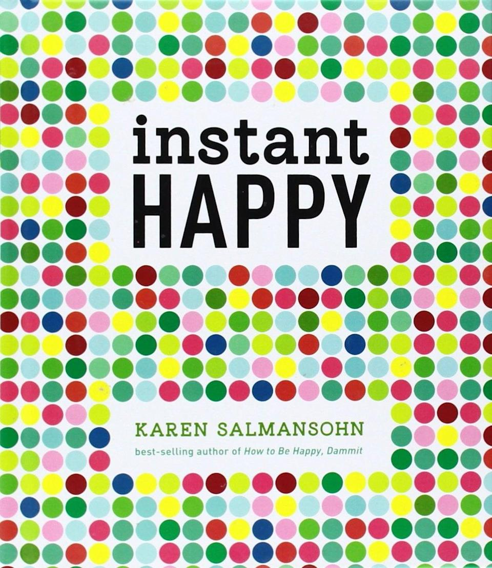 """<p><span>Instant Happy</span> is described as """"the perfect inspirational self-help book for people who don't have the time or patience for self-help books."""" Author Karen Salmansohn provides wit, colorful graphics, and tough love to make your attitude over, stat. </p>"""