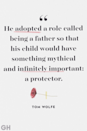 """<p>""""He adopted a role called being a father so that his child would have something mythical and infinitely important: a protector.""""</p>"""