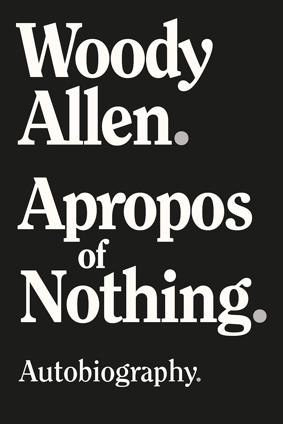 """Woody Allen's autobiography, """"Apropos of Nothing,"""" has been released after all. (Photo: Courtesy of Skyhorse Publishing)"""