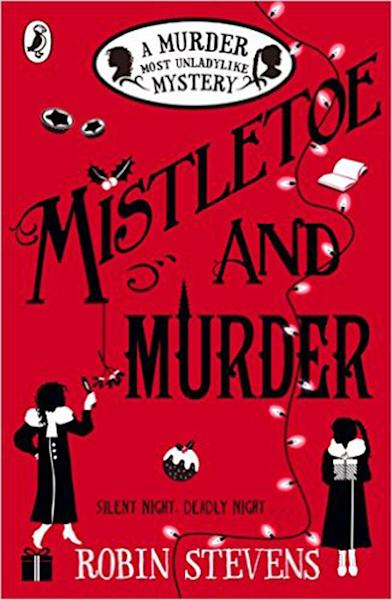 'Mistletoe and Murder: A Murder Most Unladylike Mystery' by Robin Stevens