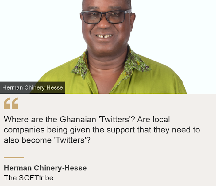 """""""Where are the Ghanaian 'Twitters'? Are local companies being given the support that they need to also become 'Twitters'?"""", Source: Herman Chinery-Hesse, Source description: The SOFTtribe , Image: Herman Chinery-Hesse"""