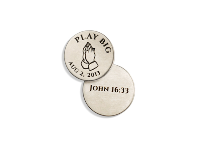 "<p><strong>Precious Gift</strong></p> <p>A friend made this ball marker for me. My mom passed away on Aug. 2, 2013, and she always told me to ""play big."" The Bible verse gives me perspective and lets me know she's watching over me.</p>"