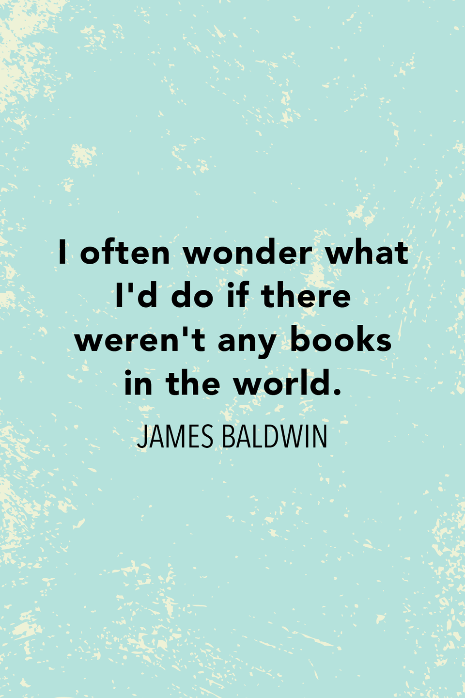 """<p>""""I often wonder what I'd do if there weren't any books in the world,"""" Baldwin wrote in his novel <em>Giovanni</em><em>'s Room</em>.</p>"""