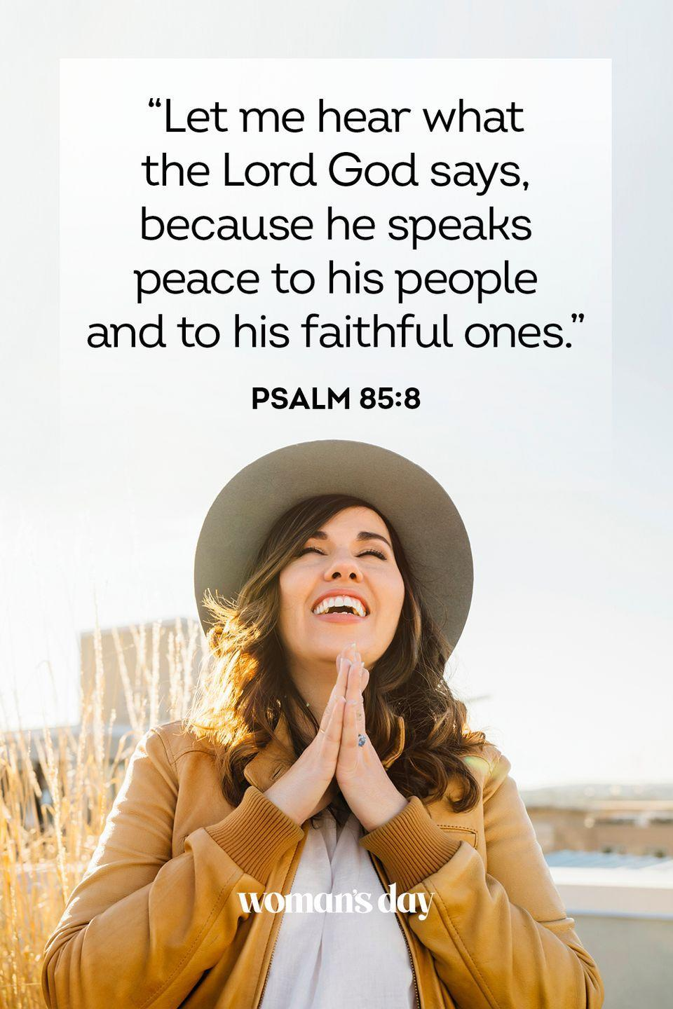 """<p>""""Let me hear what the Lord God says, because he speaks peace to his people and to his faithful ones."""" — Psalm 85:8</p><p><strong>The Good News</strong>: When in doubt, pray and read the Lord's word. What He says will always help bring about peace in your life. </p>"""