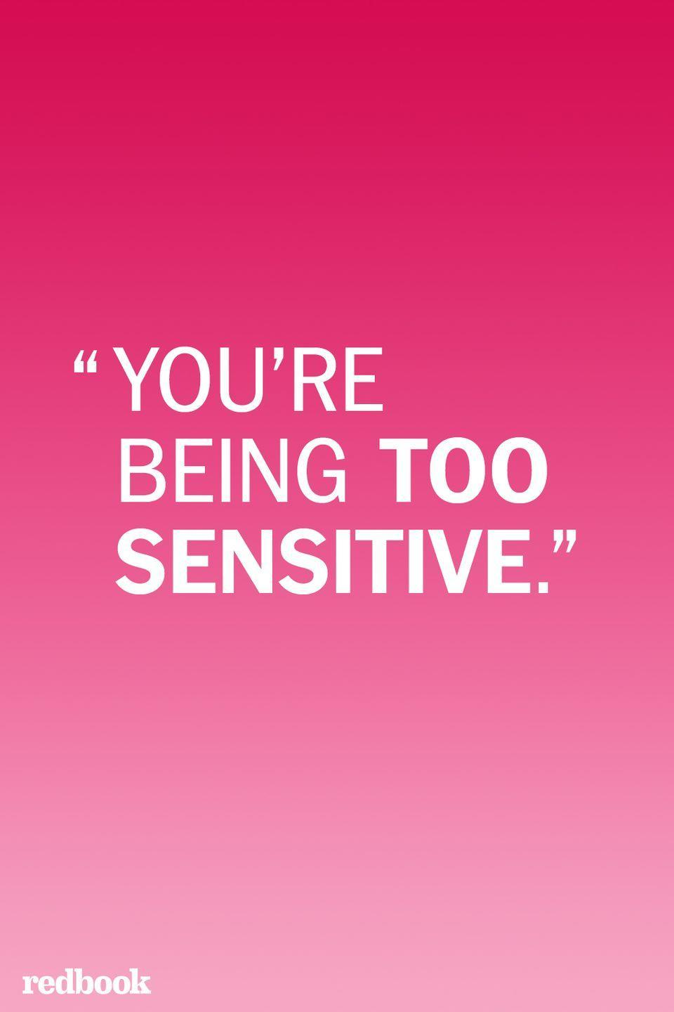 """<p>""""Telling a child that he or she is 'too sensitive' is common behavior among unloving, unattuned parents, since it effectively shifts the responsibility and blame from their behavior to the child's supposed inadequacies. A young child doesn't have the self confidence to counter this assertion and will assume that she's done something wrong. She will often believe that her sensitivity is the problem and that, in turn, leads her to mistrust both her feelings and perceptions,"""" Peg Streep, author of <em>Daughter Detox: Recovering from an Unloving Mother and Reclaiming Your Life </em>told <em><a href=""""https://www.psychologytoday.com/us/blog/tech-support/201601/5-things-loving-parents-would-never-say"""" rel=""""nofollow noopener"""" target=""""_blank"""" data-ylk=""""slk:Psychology Today"""" class=""""link rapid-noclick-resp"""">Psychology Today</a>. </em>""""It is highly damaging because there are numerous take-away lessons, such as: 'What you feel doesn't matter to me or anyone else,' and, 'The fault is yours because something is wrong with you.'"""" </p>"""