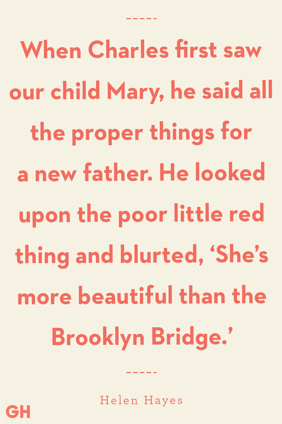 <p>When Charles first saw our child Mary, he said all the proper things for a new father. He looked upon the poor little red thing and blurted, 'She's more beautiful than the Brooklyn Bridge.'</p>