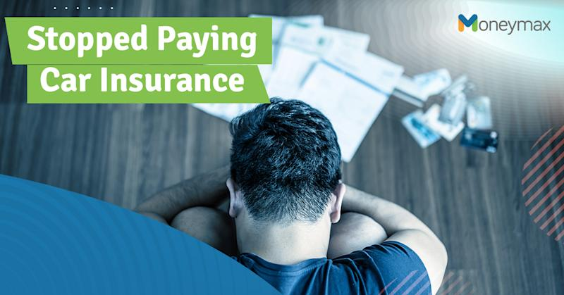 What Happens If I Stop Paying Car Insurance | Moneymax