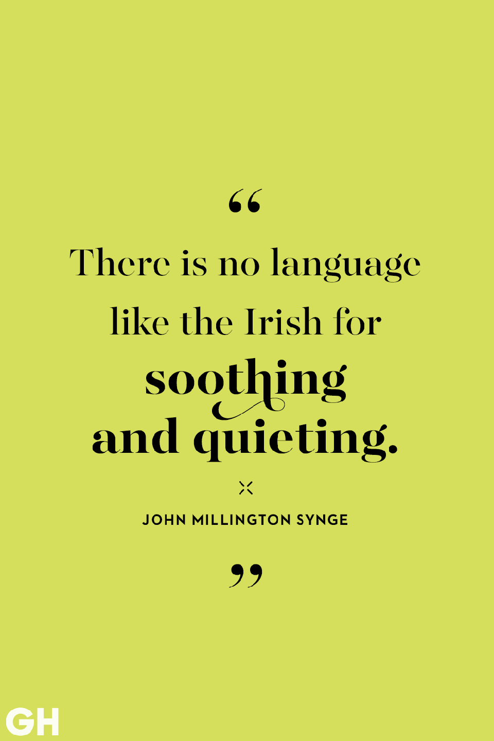 <p>There is no language like the Irish for soothing and quieting.</p>