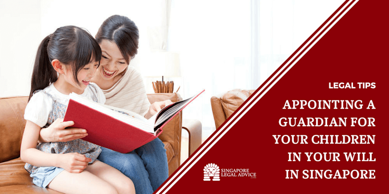 Appointing a Guardian for Your Children in Your Will in Singapore