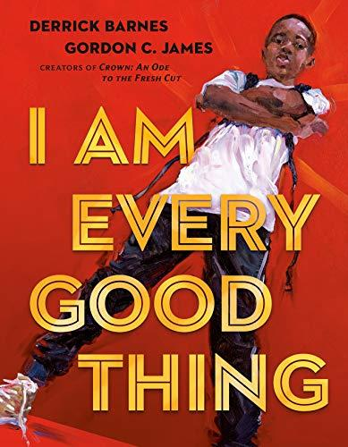 """I Am Every Good Thing"" by Derrick Barnes and Gordon C. James (Amazon / Amazon)"