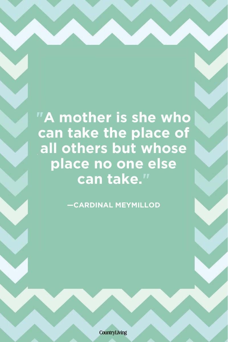 "<p>""A mother is she who can take the place of all others but whose place no one else can take.""</p>"