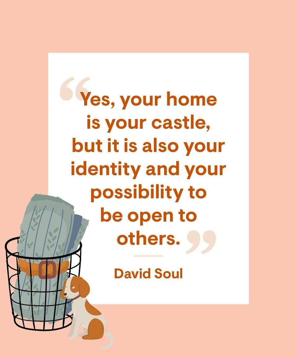 <p>Yes, your home is your castle, but it is also your identity and your possibility to be open to others.</p>