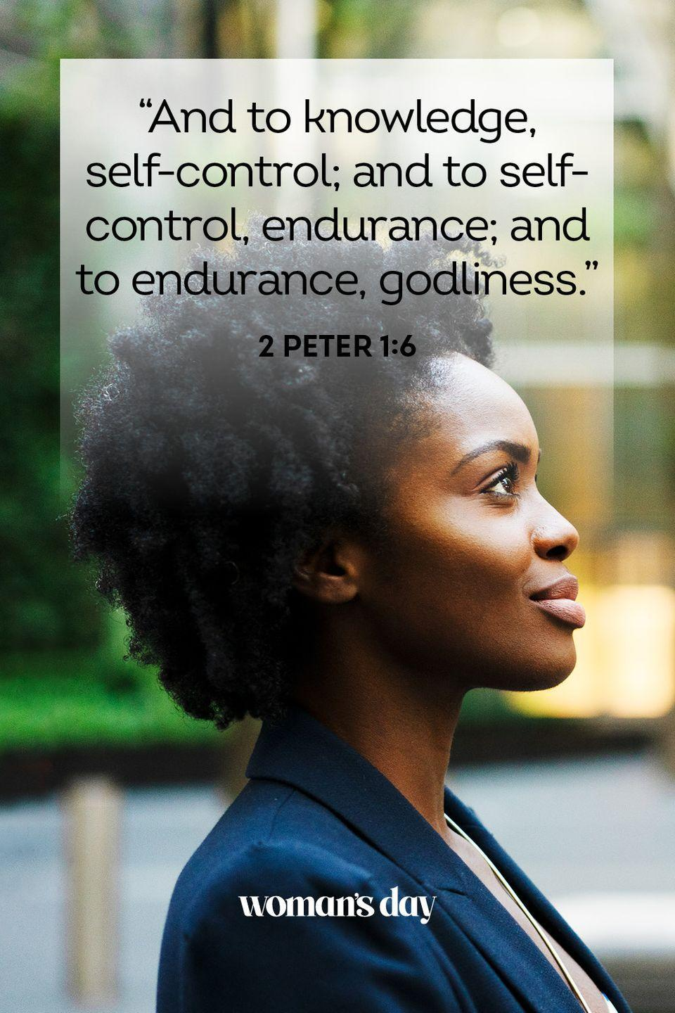 """<p>""""And to knowledge, self-control; and to self-control, endurance; and to endurance, godliness."""" — 2 Peter 1:6</p><p><strong>THE GOOD NEWS</strong>: Small acts lead to bigger acts, so don't be afraid to start small when you're overcoming a problem.</p>"""