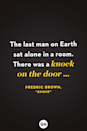 <p>The last man on Earth sat alone in a room. There was a knock on the door …</p>