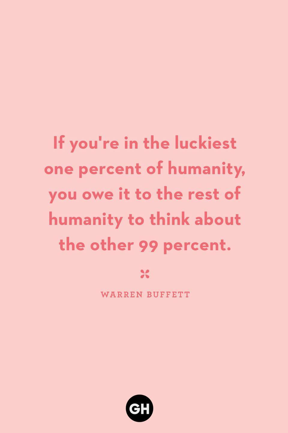 <p>If you're in the luckiest one percent of humanity, you owe it to the rest of humanity to think about the other 99 percent.</p>