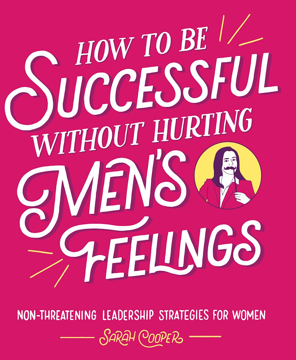 """""""How to be Successful Without Hurting Men's Feelings"""" (2018) by Sarah Cooper"""