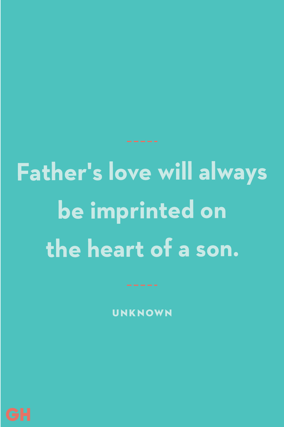 """<p>Father's love will always be imprinted on the heart of a son.</p><p><strong>RELATED:</strong> <a href=""""https://www.goodhousekeeping.com/holidays/fathers-day/g21205637/fathers-day-gifts-for-grandpa/"""" rel=""""nofollow noopener"""" target=""""_blank"""" data-ylk=""""slk:15 Father's Day Gifts That'll Warm Grandpa's Heart"""" class=""""link rapid-noclick-resp"""">15 Father's Day Gifts That'll Warm Grandpa's Heart</a></p>"""