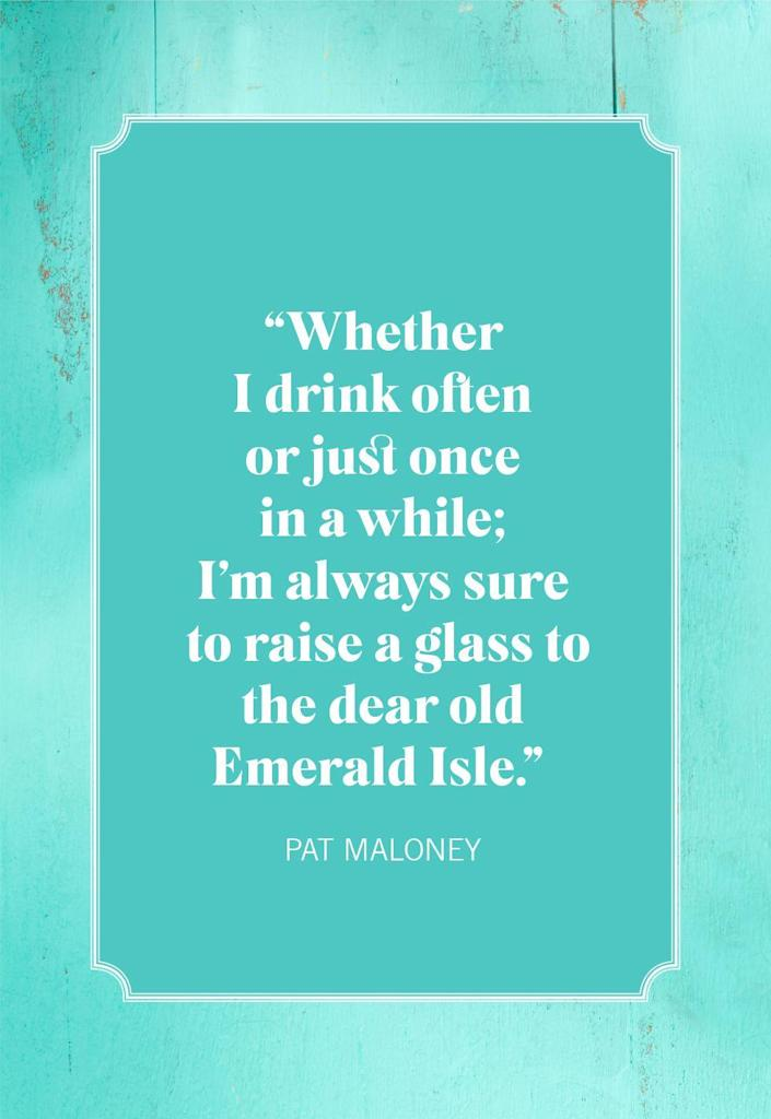 """<p>""""Whether I drink often or just once in a while; I'm always sure to raise a glass to the dear old Emerald Isle.""""</p>"""