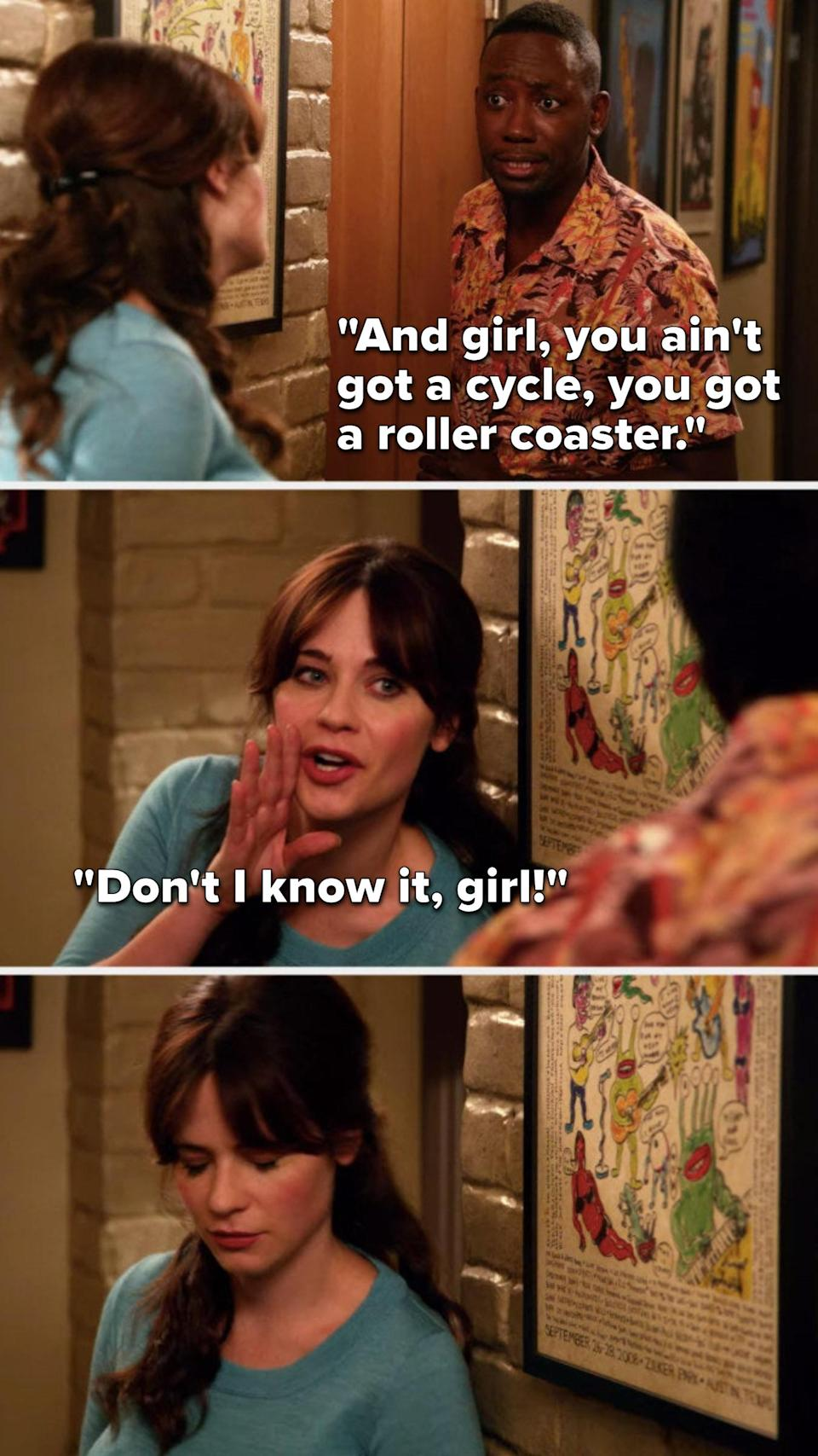 Winston says, And girl, you ain't got a cycle, you got a rollercoaster, Jess says, Don't I know it, girl and then looks down in shame