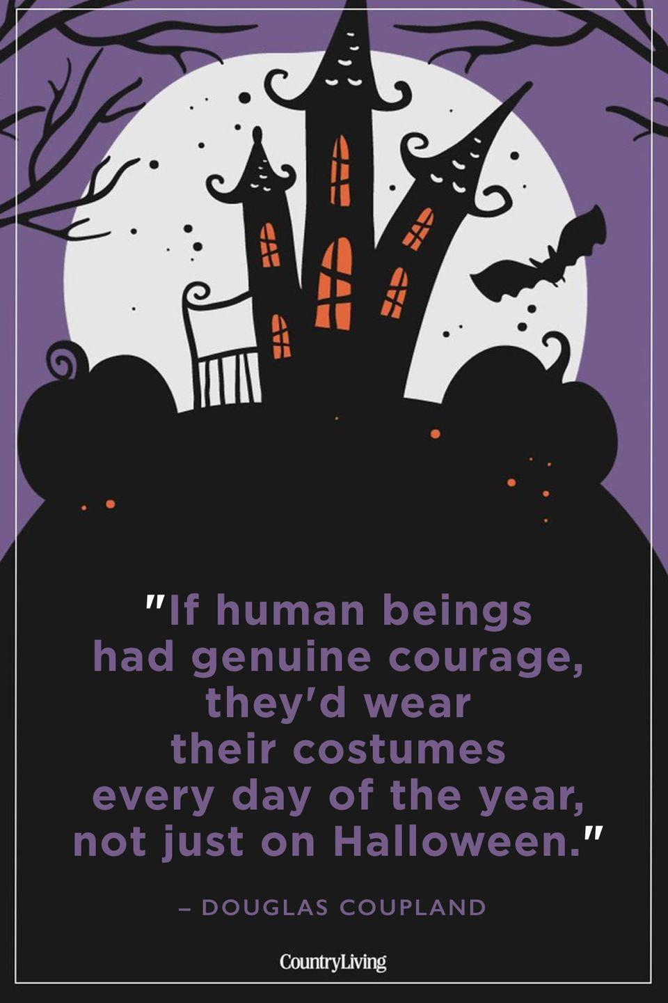 """<p>""""If human beings had genuine courage, they'd wear their costumes every day of the year, not just on Halloween.""""</p>"""