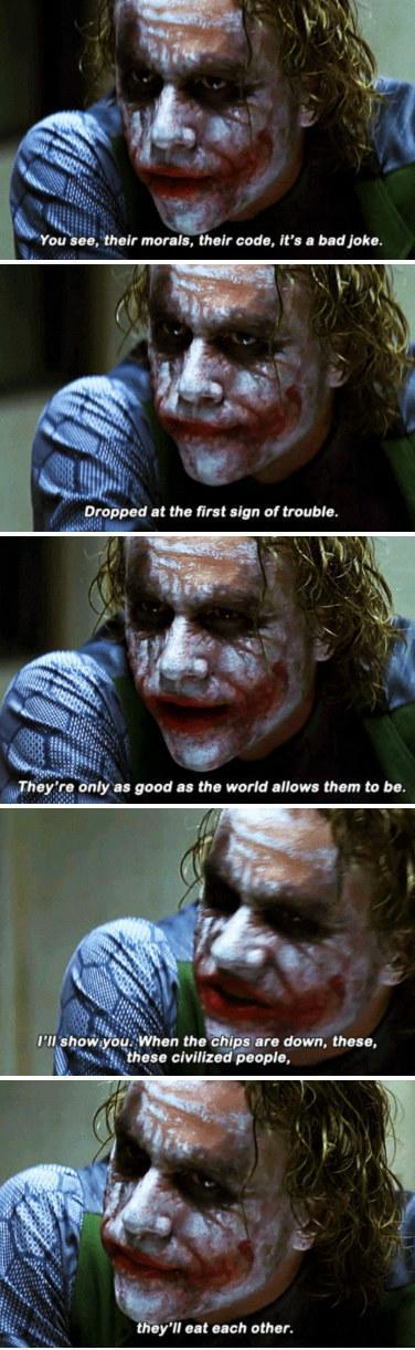 """The Joker telling Batman: """"You see, their morals, it's a bad joke. Dropped at the first sign of trouble. They're only as good as the world allows them to be"""""""