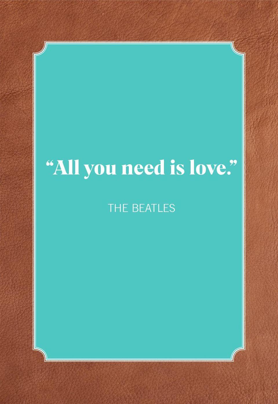"<p>""All you need is love.""</p>"