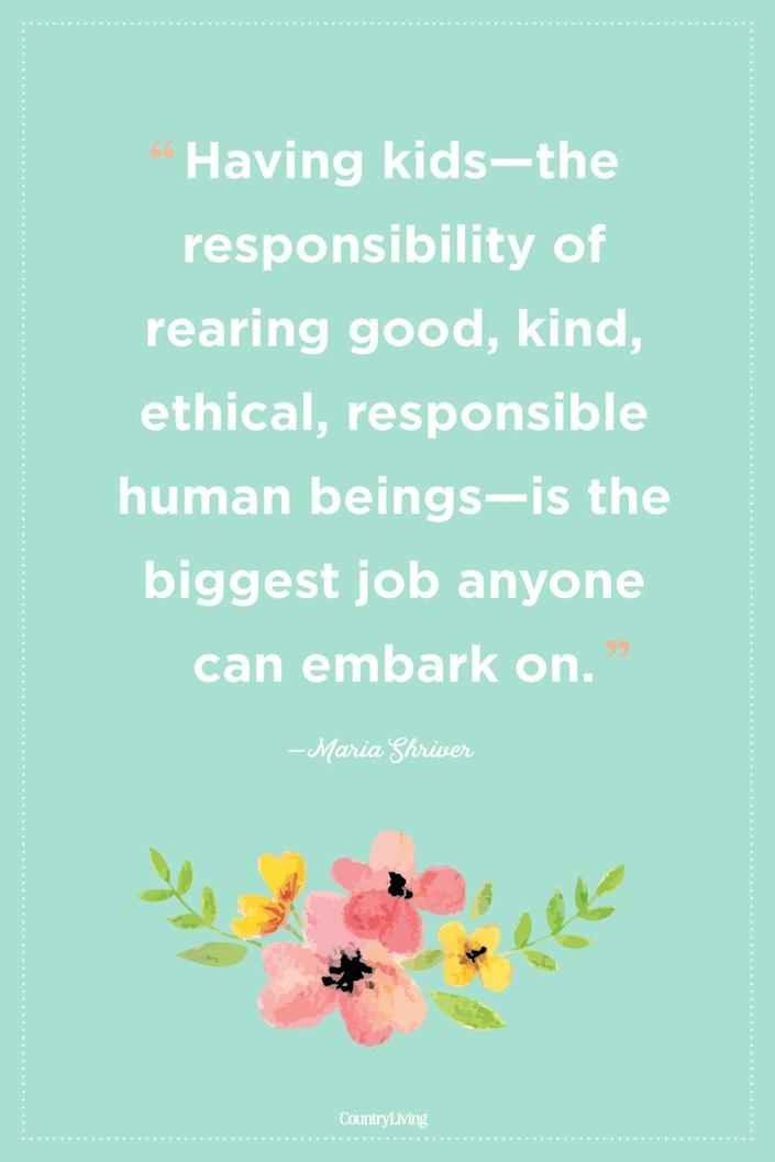 """<p>""""Having kids—the responsibility of rearing good, kind, ethical, responsible human beings—is the biggest job anyone can embark on.""""</p>"""