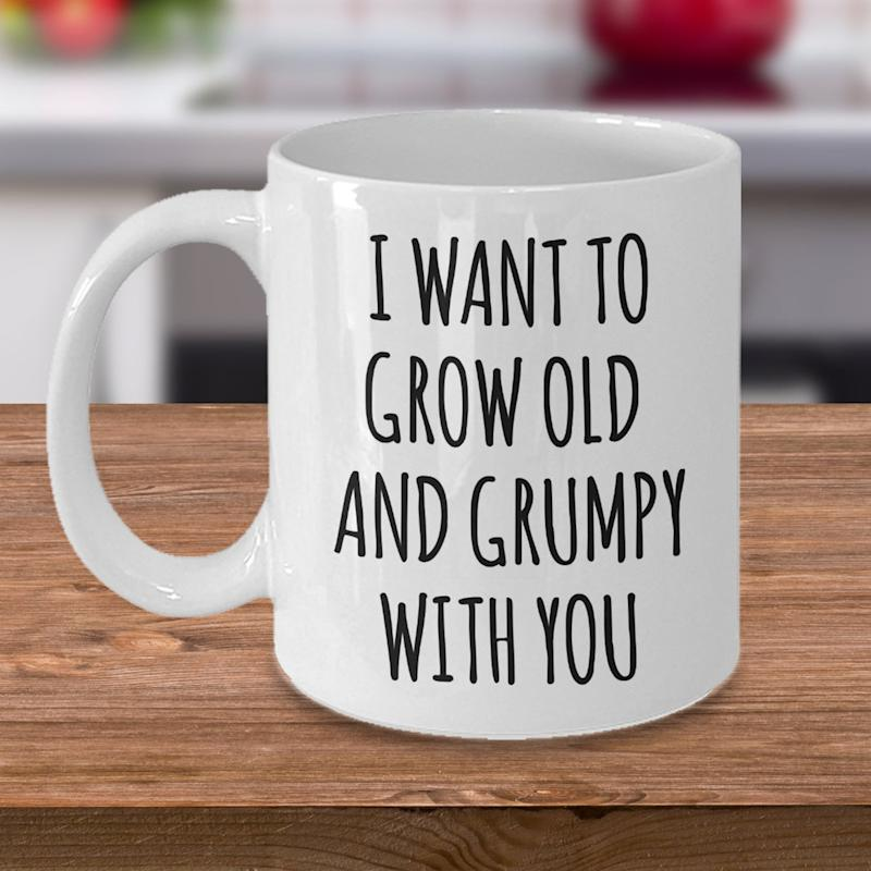 I Want to Grow Old and Grumpy With You Funny Coffee Cup. (Photo: Etsy)