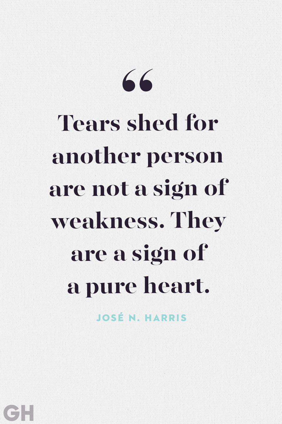 """<p>""""Tears shed for another person are not a sign of weakness. They are a sign of a pure heart.""""</p>"""