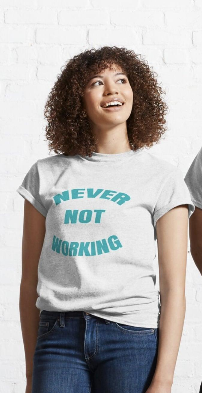 <p>This <span>Never Not Working T-Shirt</span> ($20) is so relatable.</p>