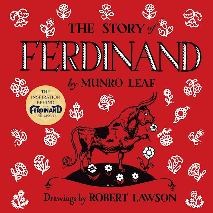 "Now an animated film, ""The Story of Ferdinand"" is a sweet tale about a bull who would rather smell flowers than fight. (Available <a href=""https://www.amazon.com/Story-Ferdinand-Munro-Leaf/dp/044845694X"" rel=""nofollow noopener"" target=""_blank"" data-ylk=""slk:here"" class=""link rapid-noclick-resp"">here</a>)"