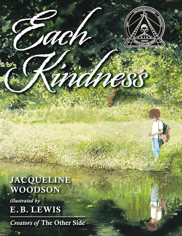 """Each Kindness"" presents anti-bullying messages and highlights the power of even the smallest actions. <i>(Available <a href=""https://www.amazon.com/Each-Kindness-Addams-Award-Awards/dp/0399246525"" rel=""nofollow noopener"" target=""_blank"" data-ylk=""slk:here"" class=""link rapid-noclick-resp"">here</a>)</i>"