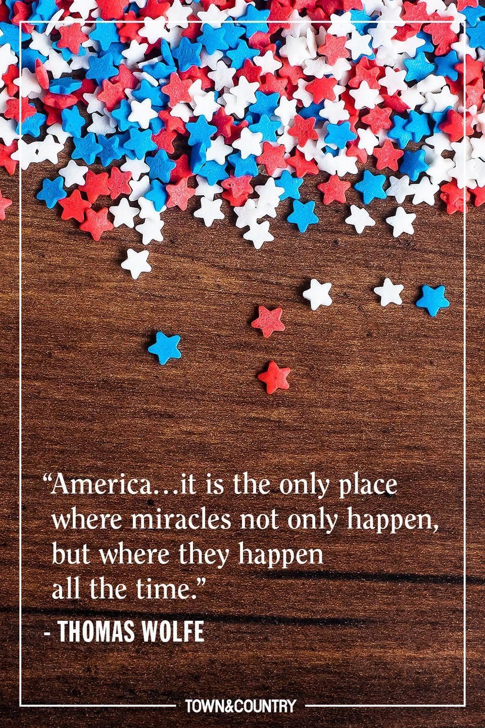 """<p>""""America…it is the only place where miracles not only happen, but where they happen all the time.""""</p><p><em>— Thomas Wolfe, Of Time and the River</em></p>"""