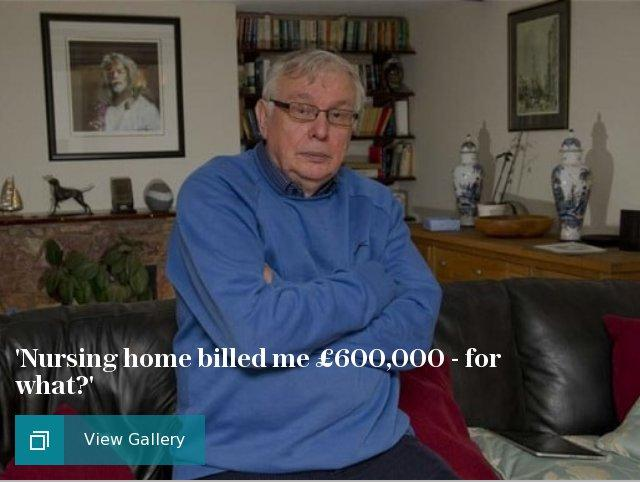 'Nursing home billed me £600,000 - for what?'