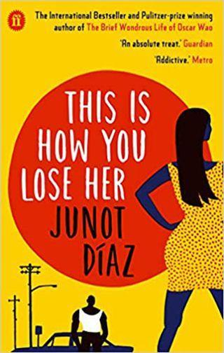 "<p>In his unmistakably brash style, Díaz pulls you into the life of his recurring protagonist Yunior at the point of his break-up with his long-term girlfriend, then when a woman that comes into his life fleetingly then dumps him and an older woman he has an affair with who becomes his teacher. Despite the message of how flawed our relationships are, Díaz reminds us that "" love, real love, is not so easily shed."" </p><p><a class=""link rapid-noclick-resp"" href=""https://www.amazon.co.uk/This-How-You-Lose-Her/dp/0571294219/ref=sr_1_1?ie=UTF8&qid=1516637250&sr=8-1&keywords=junot+diaz+this+is+how+you+lose+her&tag=hearstuk-yahoo-21&ascsubtag=%5Bartid%7C1923.g.15840493%5Bsrc%7Cyahoo-uk"" rel=""nofollow noopener"" target=""_blank"" data-ylk=""slk:SHOP"">SHOP</a><br></p>"