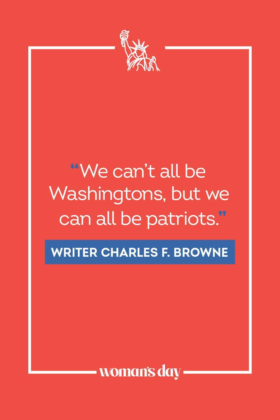 """<p>""""We can't all be Washingtons, but we can all be patriots."""" </p>"""