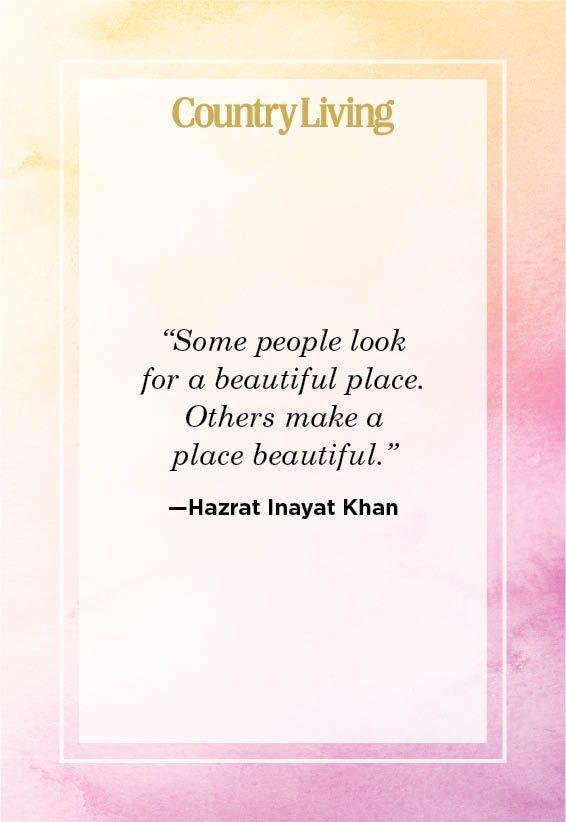"""<p>""""Some people look for a beautiful place. Others make a place beautiful.""""</p>"""