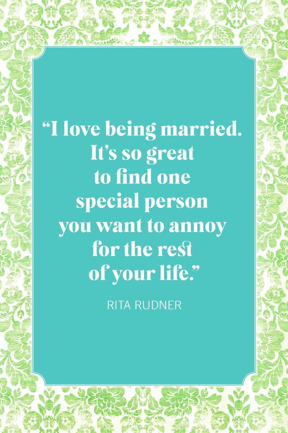 """<p>""""I love being married. It's so great to find one special person you want to annoy for the rest of your life.""""</p>"""