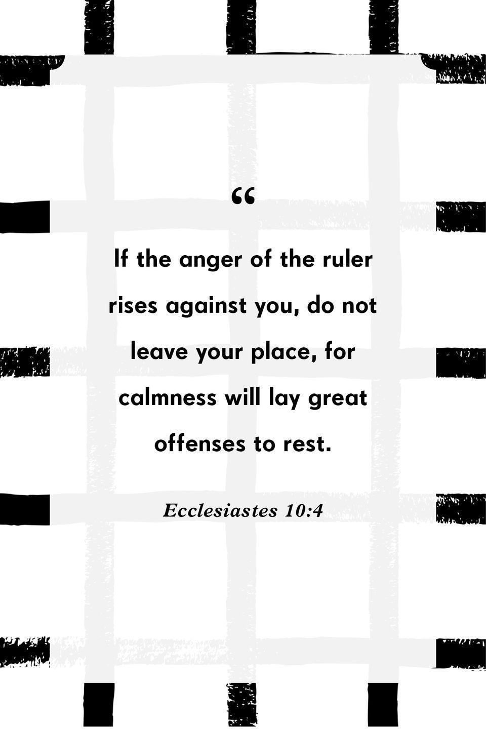 """<p>""""If the anger of the ruler rises against you, do not leave your place, for calmness will lay great offenses to rest.""""</p>"""